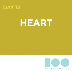 Day 12: Heart| Positive 100 from the Chronic Positivity Project