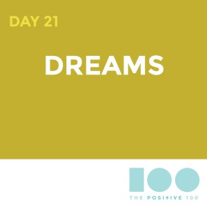 Day 21 : Dreams | Positive 100 | Chronic Positivity Project