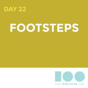 Day 22 : Footsteps | Positive 100 | Chronic Positivity Project