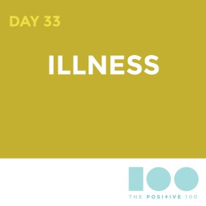 Day 33 : Illness | Positive 100 | Chronic Positivity Project