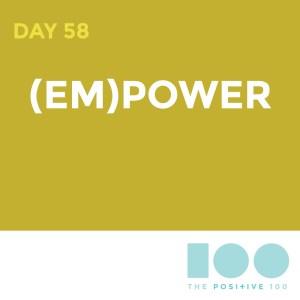 Day 58 : (em)power | Positive 100 | Chronic Positivity Project