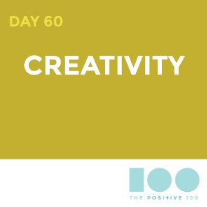 Day 60 : Creativity | Positive 100 | Chronic Positivity Project