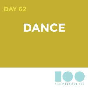 Day 62 : Dance | Positive 100 | Chronic Positivity Project