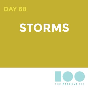 Day 68 : Storms | Positive 100 | Chronic Positivity Project