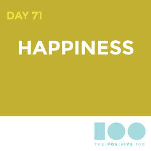 Day 71 : Happiness   Positive 100   Chronic Positivity Project