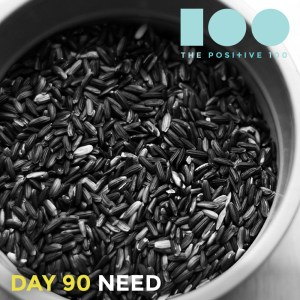 Day 90 : Need | Positive 100 | Chronic Positivity Project
