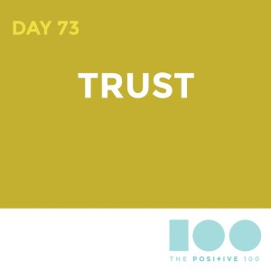 Day 73 : Trust | Positive 100 | Chronic Positivity Project
