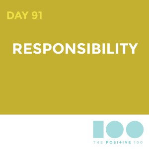 Day 91 : Responsibility | Positive 100 | Chronic Positivity Project