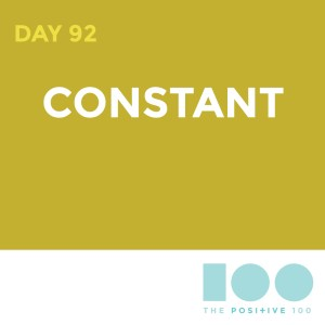 Day 92 : Constant | Positive 100 | Chronic Positivity Project