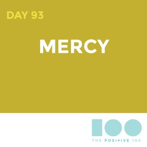 Day 93 : Mercy | Positive 100 | Chronic Positivity Project