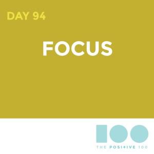 Day 94 : Focus | Positive 100 | Chronic Positivity Project