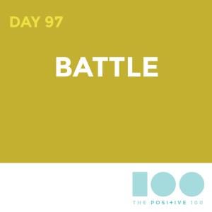 Day 97 : Battle | Positive 100 | Chronic Positivity Project