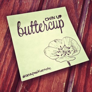 """""""Chin up, buttercup"""" 