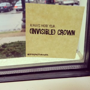 """""""Always wear your (invisible) crown"""" 