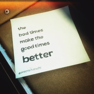 """""""the bad times make the good times better"""" 