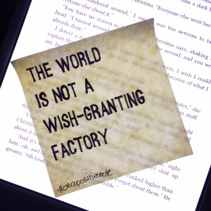 """""""The world is not a wish granting factory."""" 