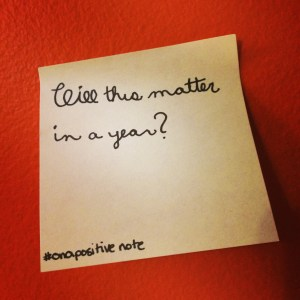 """""""Will this matter in a year?"""" 