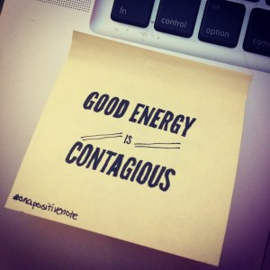 """Good energy is contagious"" 