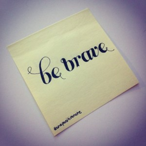 """""""be brave"""" 