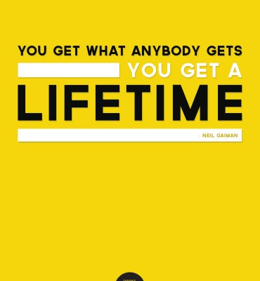 #43: You get what anybody gets- you get a lifetime. Neil Gaiman | Chronic Positivity Project | Inspiration Design by Mary Fran Wiley