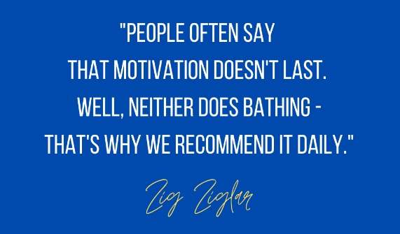 "zig ziglar quote image ""People often say that motivation doesn't last. Well, neither does bathing--that's why we recommend it daily."""