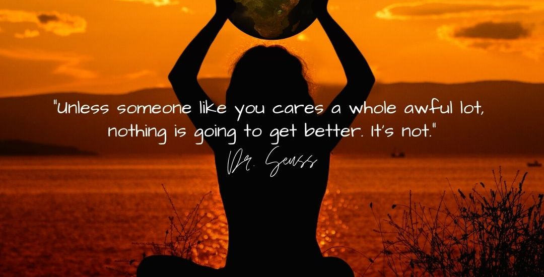 """""""Unless someone like you cares a whole awful lot, nothing is going to get better. It's not."""" Dr. Seuss - The Lorax Motivational Quote Image Blog Post Cover Positivity Blossoms"""