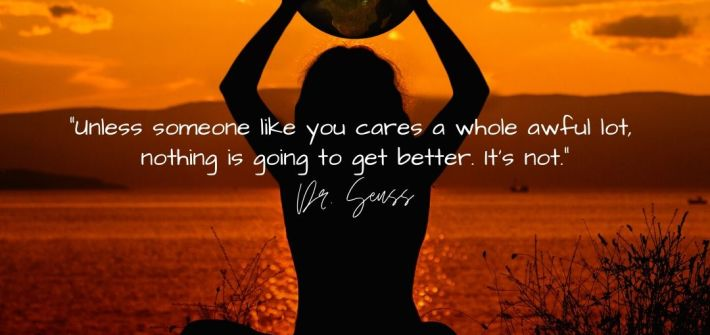 """Unless someone like you cares a whole awful lot, nothing is going to get better. It's not."" Dr. Seuss - The Lorax Motivational Quote Image Blog Post Cover Positivity Blossoms"