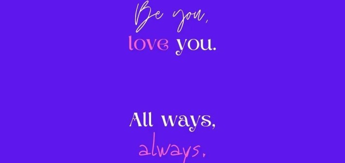 """""""Be you, love you. All ways, always."""" Alexandra Elle quote image via Positivity Blossoms"""