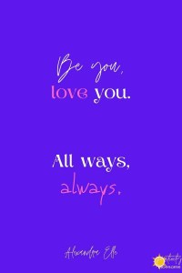 "A love note. ""Be you, love you. All ways, always."" Alexandra Elle pinnable quote image via Positivity Blossoms"
