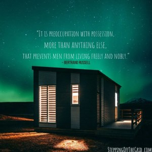 """It is preoccupation with possession, more than anything else, that prevents men from living freely and nobly."" ~ Bertrand Russell quote"