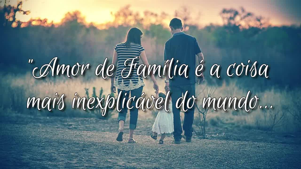 Amor De Família É A Coisa Mais Inexplicável...