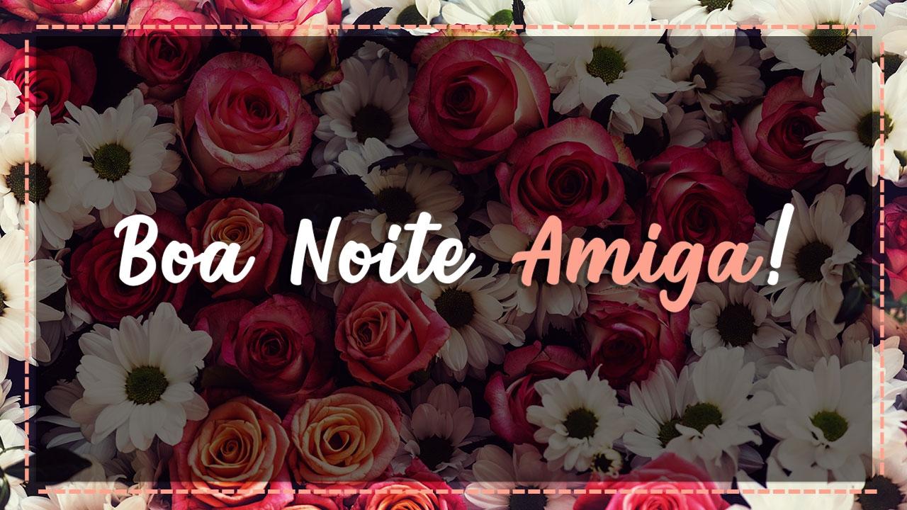 Boa Noite Amiga: Boa Noite Com Lindas Rosas Para Embelezar Sua Vida