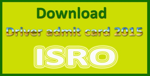 ISRO driver admit card 2015
