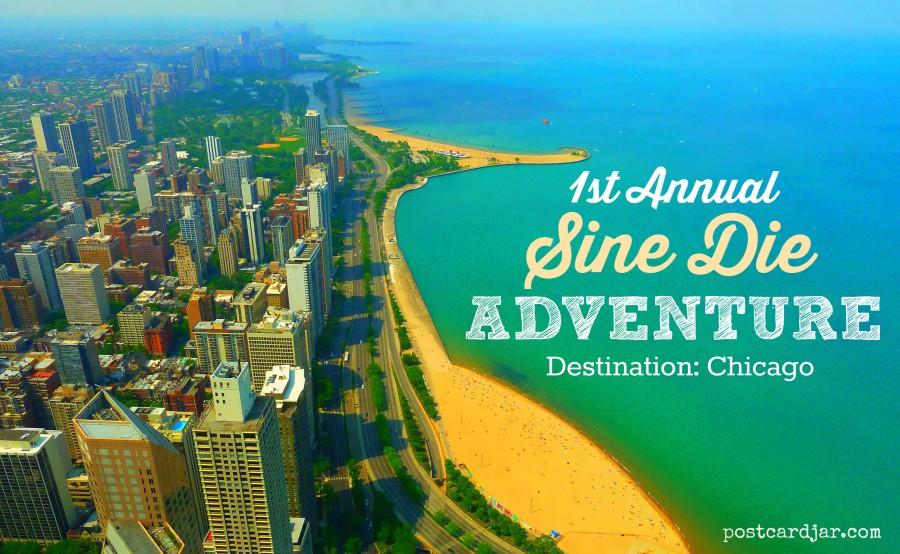 Our Inaugural Sine Die Adventure:  Chicago