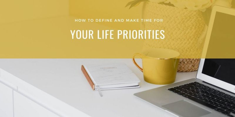 How to Define and Make Time for Your Priorities in Life