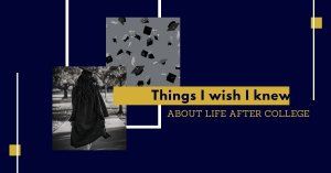 life after college - things I wish I knew