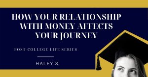 how your relationship with money affects your post college journey