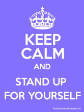 KEEP CALM AND STAND UP FOR YOURSELF Poster