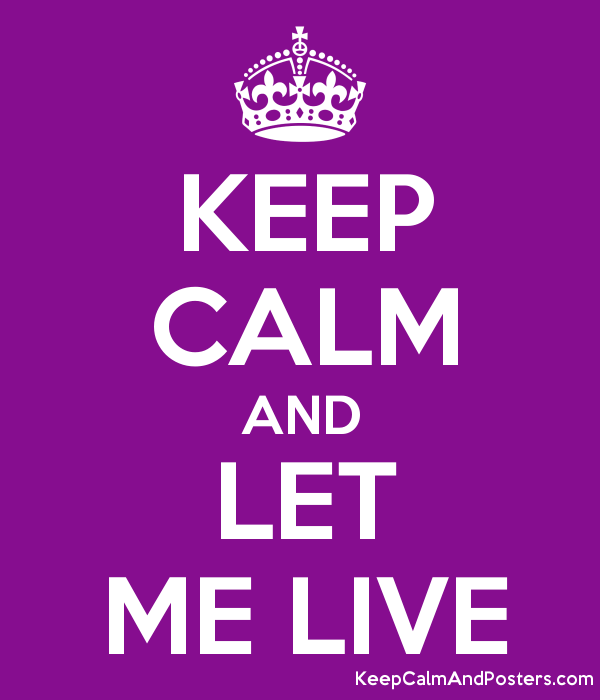 https://i1.wp.com/poster.keepcalmandposters.com/default/5538978_keep_calm_and_let_me_live.png