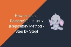 How to install PostgreSQL in linux - Step by Step - postgreshelp