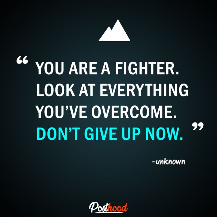 You are a fighter. Don't give up now. – Best Motivational Quotes for stress relief. Quotes to Relieve Stress.