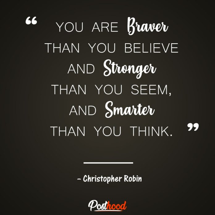 """You are braver than you believe and stronger than you seem, and smarter than you think."""" – Christopher Robin. Quotes to Relieve Stress. Motivational Quotes for stress relief"""