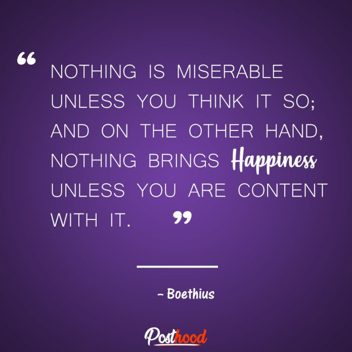 Nothing is miserable unless you think it so – Boethius. Best Motivational Quotes for stress relief. Quotes to Relieve Stress.
