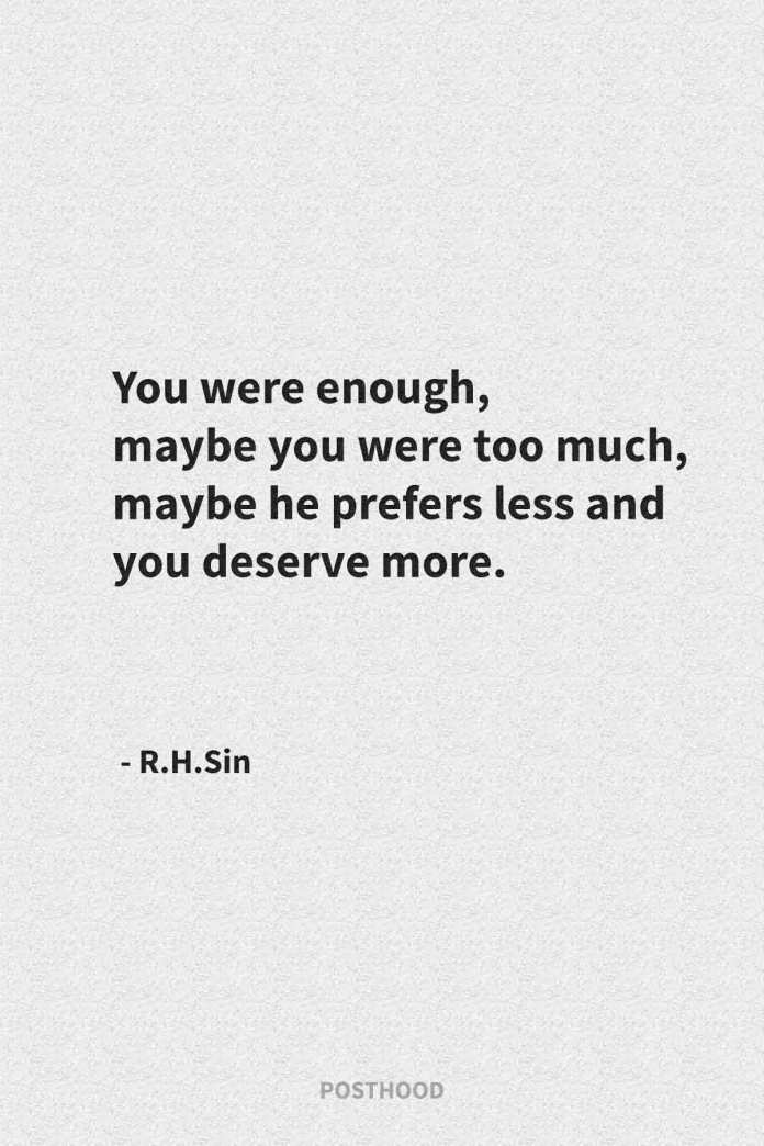 He prefers less and you deserve more. 40 inspirational R.H.Sin quotes that will help you to realize your self-worth. Best move on quotes.