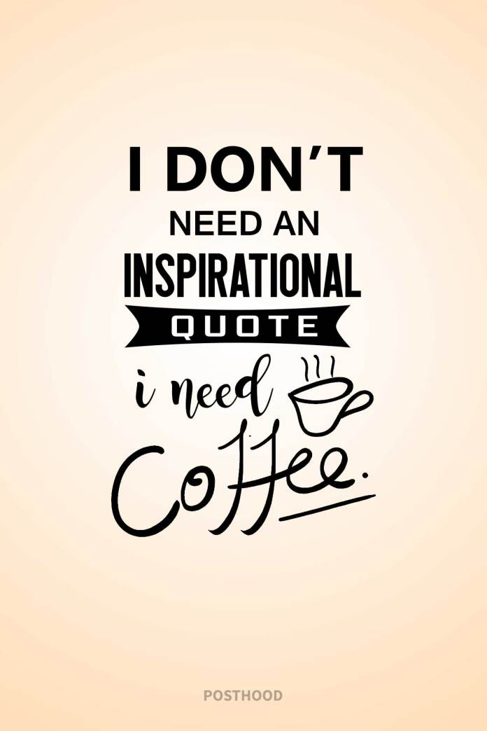 Coffee is the right kind of boost and motivation we need to start our day. Best humorous coffee quotes for you.