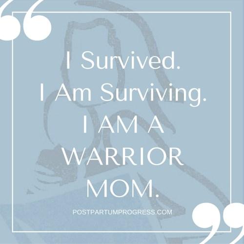 I Survived. I Am Surviving. I Am A Warrior Mom. -postpartumprogress.com
