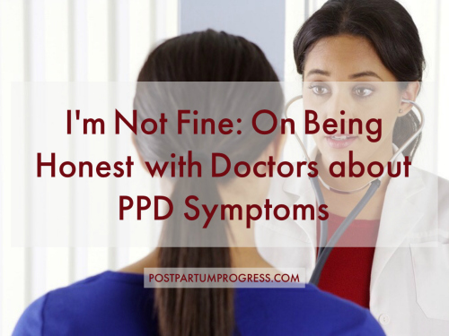 I'm Not Fine: On Being Honest with Doctors About PPD Symptoms