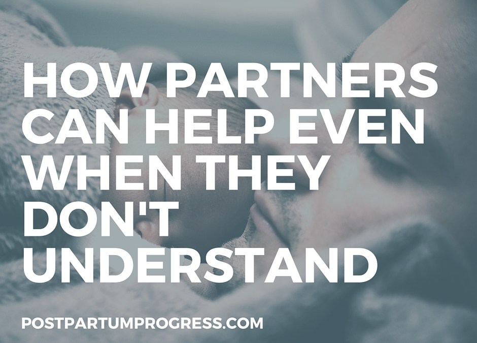 How Partners Can Help Even When They Don't Understand