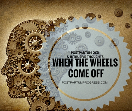 Postpartum OCD & Intrusive Thoughts: When the Wheels Come Off -postpartumprogress.com