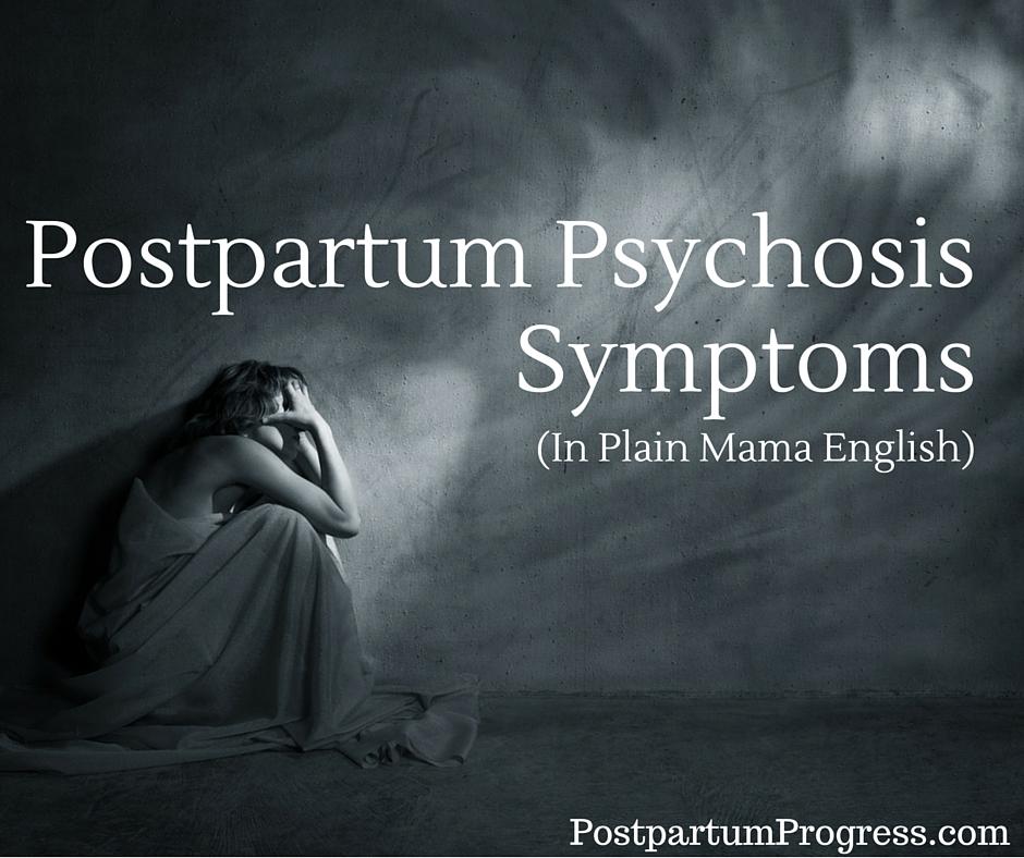 Postpartum Psychosis Symptoms (in Plain Mama English)